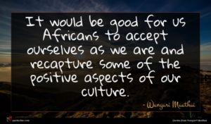 Wangari Maathai quote : It would be good ...