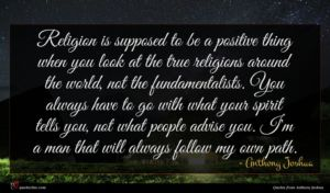 Anthony Joshua quote : Religion is supposed to ...