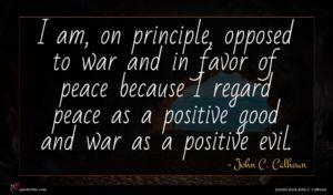 John C. Calhoun quote : I am on principle ...