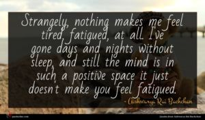 Aishwarya Rai Bachchan quote : Strangely nothing makes me ...
