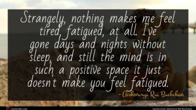 Photo of Aishwarya Rai Bachchan quote : Strangely nothing makes me …