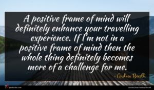 Andrea Bocelli quote : A positive frame of ...