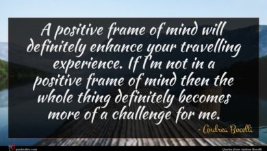 Photo of Andrea Bocelli quote : A positive frame of …