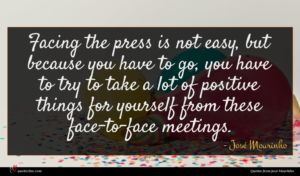 José Mourinho quote : Facing the press is ...