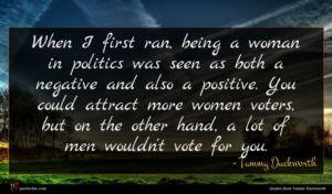 Tammy Duckworth quote : When I first ran ...