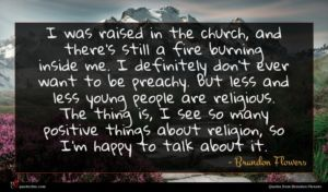Brandon Flowers quote : I was raised in ...