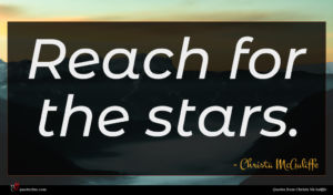 Christa McAuliffe quote : Reach for the stars ...