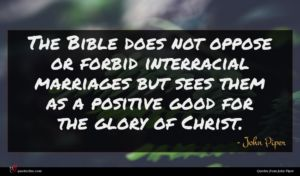 John Piper quote : The Bible does not ...