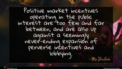 Photo of Mo Ibrahim quote : Positive market incentives operating …