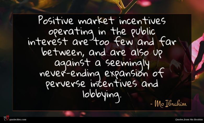 Positive market incentives operating in the public interest are too few and far between, and are also up against a seemingly never-ending expansion of perverse incentives and lobbying.