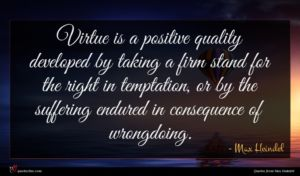 Max Heindel quote : Virtue is a positive ...