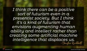 Douglas Rushkoff quote : I think there can ...