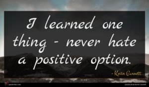 Kevin Garnett quote : I learned one thing ...