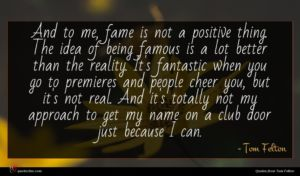 Tom Felton quote : And to me fame ...