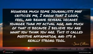 Joan Collins quote : However much some journalists ...