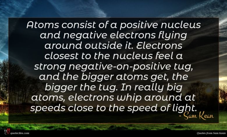 Atoms consist of a positive nucleus and negative electrons flying around outside it. Electrons closest to the nucleus feel a strong negative-on-positive tug, and the bigger atoms get, the bigger the tug. In really big atoms, electrons whip around at speeds close to the speed of light.