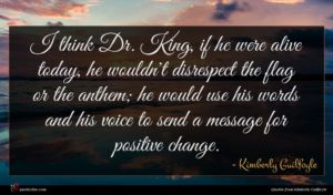 Kimberly Guilfoyle quote : I think Dr King ...
