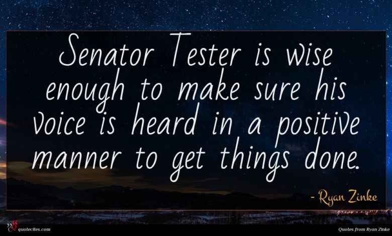 Senator Tester is wise enough to make sure his voice is heard in a positive manner to get things done.