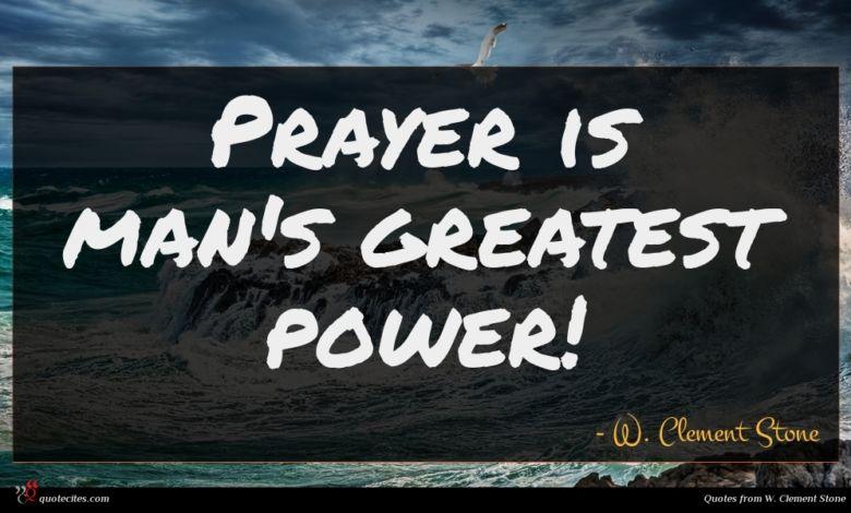 Prayer is man's greatest power!