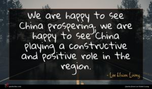 Lee Hsien Loong quote : We are happy to ...
