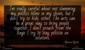Bonnie Raitt quote : I'm really careful about ...