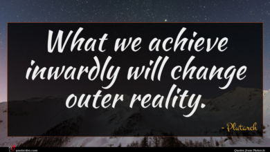 Photo of Plutarch quote : What we achieve inwardly …
