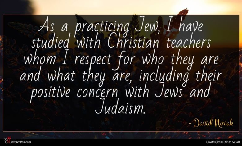 As a practicing Jew, I have studied with Christian teachers whom I respect for who they are and what they are, including their positive concern with Jews and Judaism.