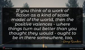 George Saunders quote : If you think of ...