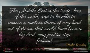 Douglas Brinkley quote : The Middle East is ...