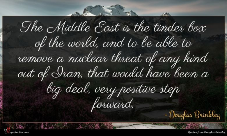 The Middle East is the tinder box of the world, and to be able to remove a nuclear threat of any kind out of Iran, that would have been a big deal, very positive step forward.