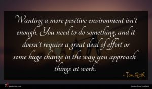 Tom Rath quote : Wanting a more positive ...