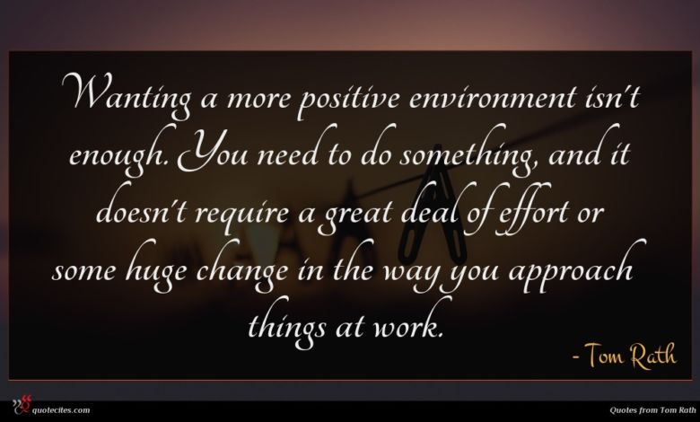 Wanting a more positive environment isn't enough. You need to do something, and it doesn't require a great deal of effort or some huge change in the way you approach things at work.