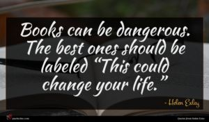 Helen Exley quote : Books can be dangerous ...