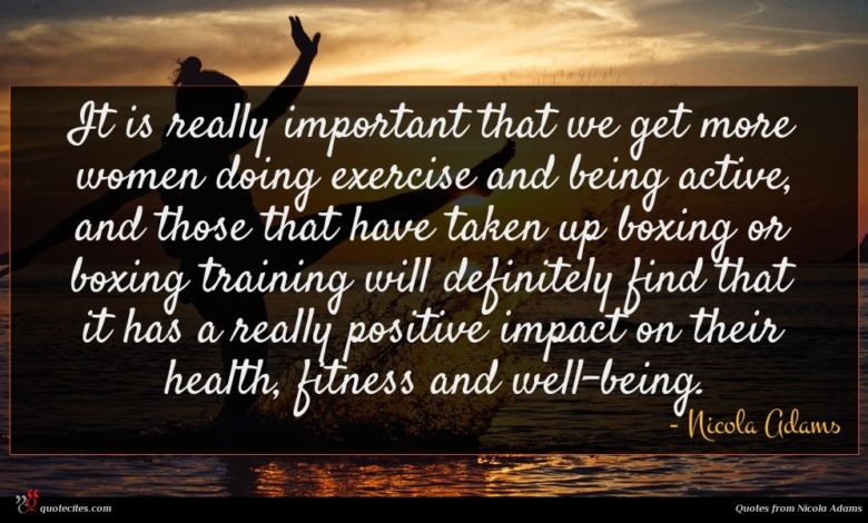 It is really important that we get more women doing exercise and being active, and those that have taken up boxing or boxing training will definitely find that it has a really positive impact on their health, fitness and well-being.