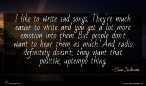 Alan Jackson quote : I like to write ...