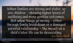 Iain Duncan Smith quote : When families are strong ...