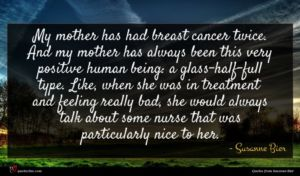 Susanne Bier quote : My mother has had ...