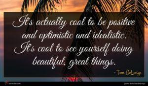 Tom DeLonge quote : It's actually cool to ...