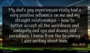Mike Mills quote : My dad's gay experiences ...