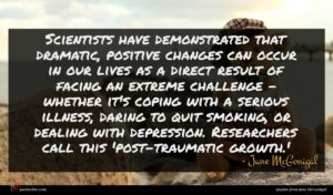 Jane McGonigal quote : Scientists have demonstrated that ...