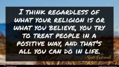 Photo of Scott Eastwood quote : I think regardless of …