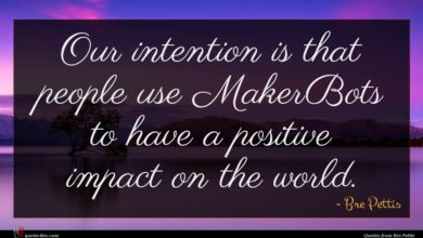 Photo of Bre Pettis quote : Our intention is that …