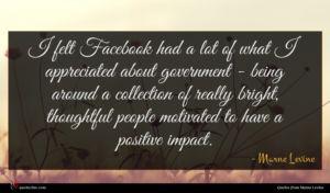 Marne Levine quote : I felt Facebook had ...