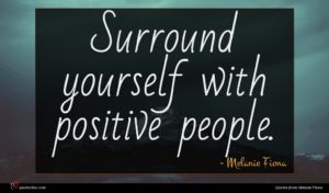 Melanie Fiona quote : Surround yourself with positive ...