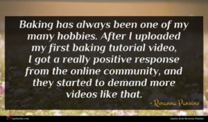 Rosanna Pansino quote : Baking has always been ...