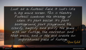 Steve Sabol quote : Look at a football ...
