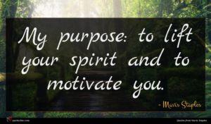 Mavis Staples quote : My purpose to lift ...