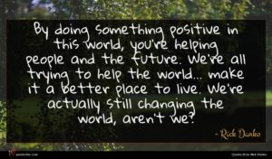 Rick Danko quote : By doing something positive ...