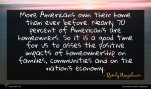 Randy Neugebauer quote : More Americans own their ...