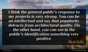 Moshe Safdie quote : I think the general ...